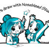 Let's draw with Nosebleed Studio!